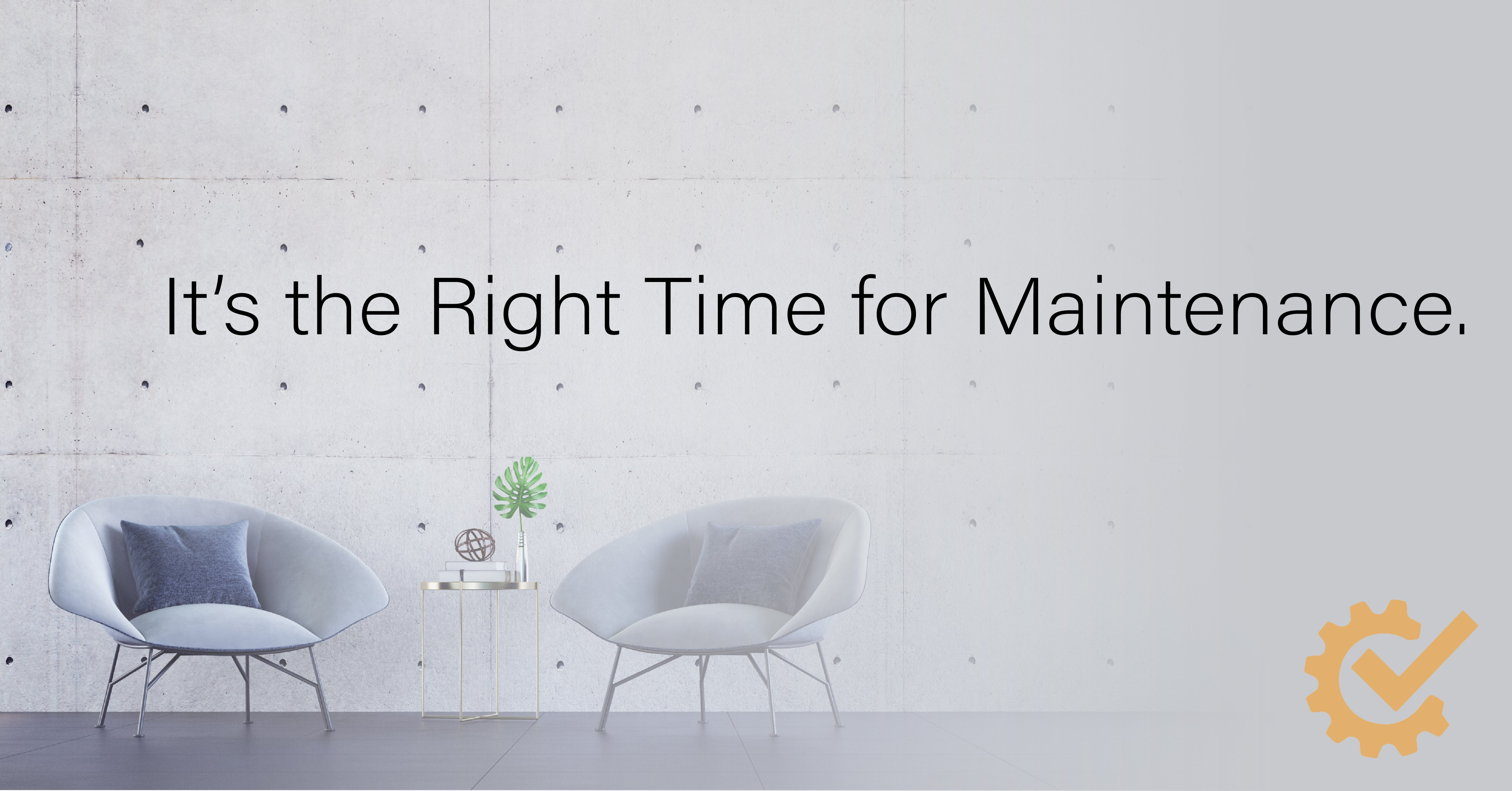 "Modern furniture in front of concrete wall and caption ""This is the right time for Maintenance."""